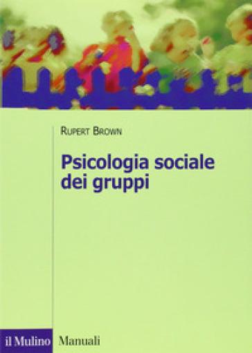 Psicologia sociale dei gruppi - Rupert Brown | Rochesterscifianimecon.com