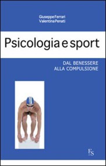 Psicologia e sport. Dal benessere alla compulsione - Giuseppe Ferrari pdf epub