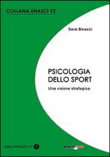 Psicologia dello sport. Una visione strategica - Sara Binazzi   Rochesterscifianimecon.com