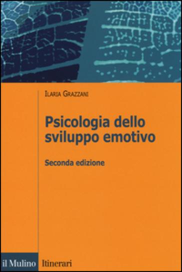 Psicologia dello sviluppo emotivo - Ilaria Grazzani Gavazzi | Rochesterscifianimecon.com