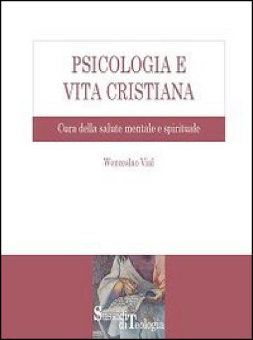 Psicologia e vita cristiana. Cura della salute mentale e spirituale - Wenceslao Vial | Rochesterscifianimecon.com