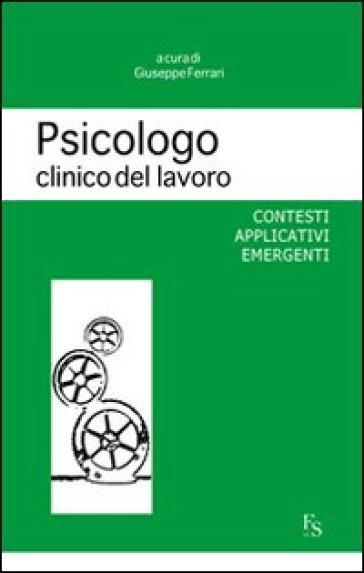Psicologo clinico del lavoro. Contesti applicativi emergenti