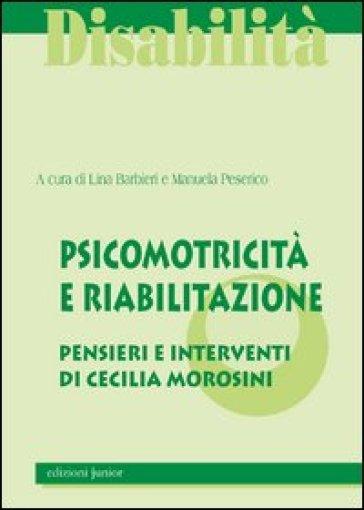 Psicomotricità e riabilitazione. La qualità del sistema integrato pensieri e interventi di Cecilia Morosini - Lina Barbieri | Rochesterscifianimecon.com