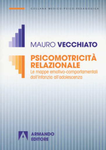 Psicomotricità relazionale. Le mappe emotivo-comportamentali dall'infanzia all'adolescenza - Mauro Vecchiato pdf epub
