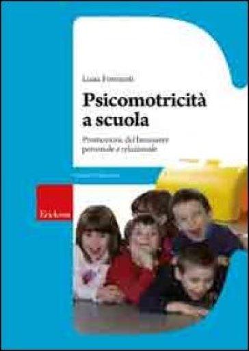 Psicomotricità a scuola. Promozione del benessere personale e relazionale - Luisa Formenti |