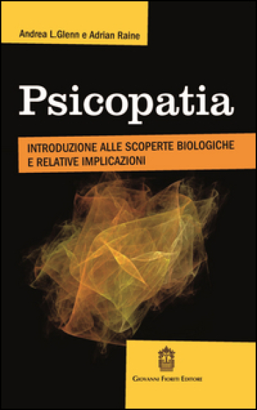 Psicopatia. Introduzione alle scoperte biologiche e implicazioni - Andrea L. Glenn | Thecosgala.com
