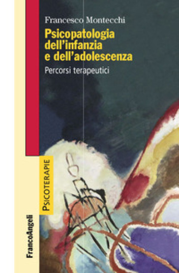 Psicopatologia dell'infanzia e dell'adolescenza. Percorsi terapeutici - Francesco Montecchi pdf epub