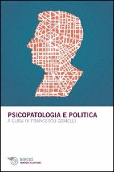 Psicopatologia e politica - F. Comelli   Rochesterscifianimecon.com