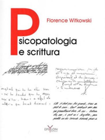 Psicopatologia e scrittura - Florence Witkowski  