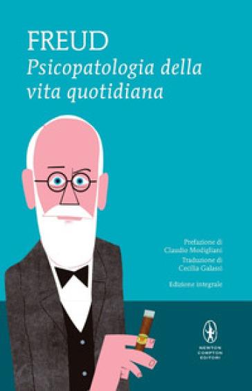 Psicopatologia della vita quotidiana. Ediz. integrale - Sigmund Freud |