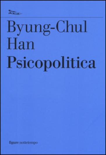 Psicopolitica. Il neoliberismo e le nuove tecniche del potere - Byung-Chul Han | Thecosgala.com