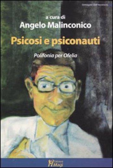 Psicosi e psiconauti. Polifonia per Ofelia - A. Malinconico |
