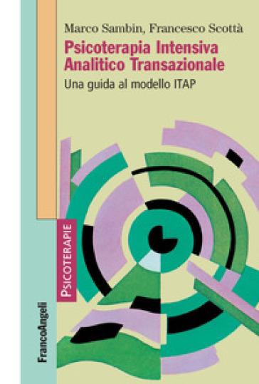Psicoterapia Intensiva Analitico Transazionale. Una guida al modello ITAP - Marco Sambin pdf epub