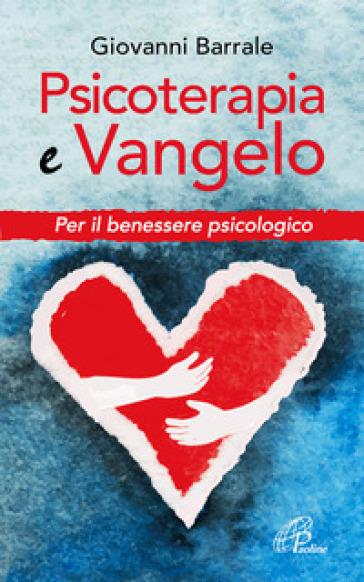 Psicoterapia e Vangelo. Per il benessere psicologico - Giovanni Barrale | Thecosgala.com