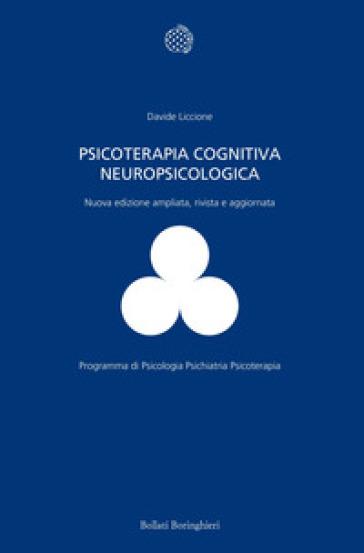 Psicoterapia cognitiva neuropsicologica. Ediz. ampliata - Davide Liccione | Ericsfund.org