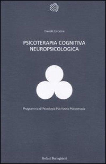 Psicoterapia cognitiva neuropsicologica - Davide Liccione |
