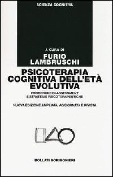 Psicoterapia cognitiva dell'età evolutiva. Procedure di assessment e strategie psicoterapeutiche - Furio Lambruschi | Thecosgala.com
