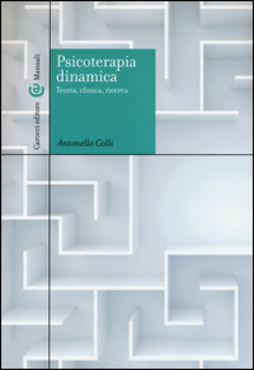 Psicoterapia dinamica. Teoria, clinica, ricerca - Antonello Colli | Thecosgala.com