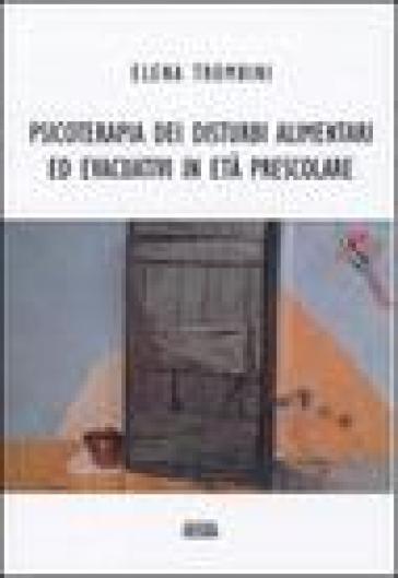 Psicoterapia dei disturbi alimentari ed evacuativi in età prescolare - Elena Trombini  