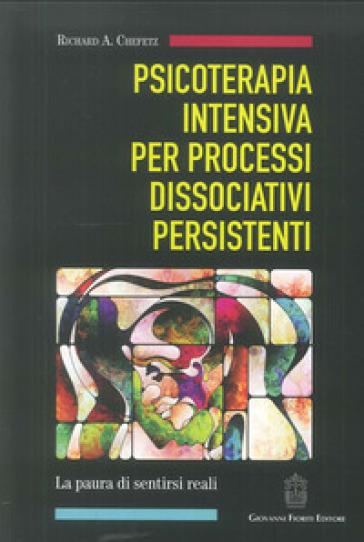 Psicoterapia intensiva per processi dissociativi persistenti - Richard A. Chefetz  