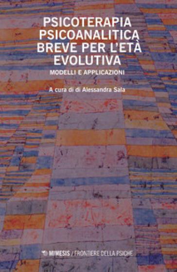 Psicoterapia psicoanalitica breve per l'età evolutiva. Modelli e applicazioni - A. Sala | Rochesterscifianimecon.com