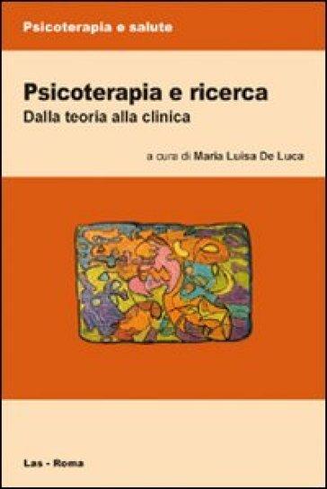 Psicoterapia e ricerca. Dalla teoria alla clinica - M. L. De Luca |