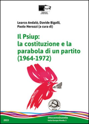 Il Psiup. La costituzione e la parabola di un partito (1964-1972) - L. Andalò | Kritjur.org
