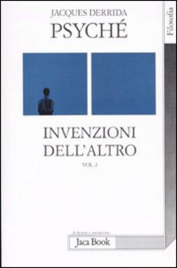 Psyché. Invenzioni dell'altro. 2. - Jacques Derrida | Ericsfund.org