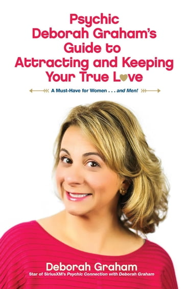 Psychic Deborah Graham's Guide to Attracting and Keeping Your True Love