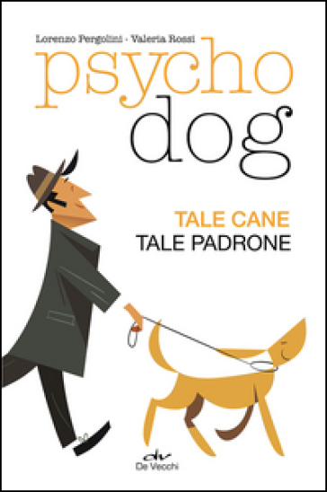 Psychodog. Tale cane, tale padrone - Lorenzo Pergolini |