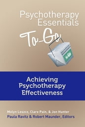 Psychotherapy Essentials To Go: Achieving Psychotherapy Effectiveness (Go-To Guides for Mental Health)