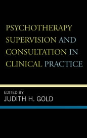 Psychotherapy Supervision and Consultation in Clinical Practice