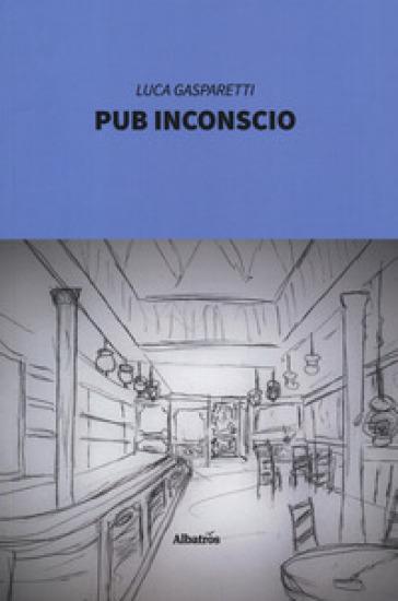 Pub inconscio - Luca Gasparetti   Rochesterscifianimecon.com