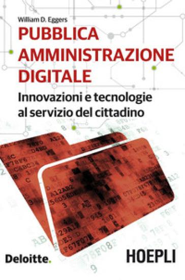 Pubblica amministrazione digitale. Innovazioni e tecnologie al servizio del cittadino - William D. Eggers   Thecosgala.com