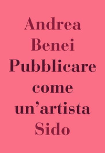 Pubblicare come un'artista - Andrea Benei   Thecosgala.com