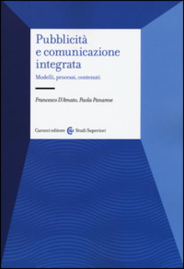 Pubblicità e comunicazione integrata. Modelli, processi e contenuti - Francesco D'Amato |