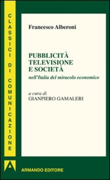 Pubblicità televisione e società nell'Italia del miracolo economico - Francesco Alberoni | Rochesterscifianimecon.com