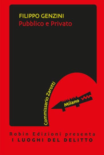 Pubblico e privato. Le inchieste del commissario Zarotti - Filippo Genzini pdf epub