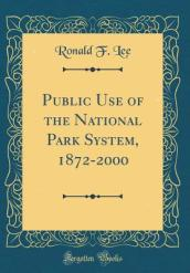 Public Use of the National Park System, 1872-2000 (Classic Reprint)