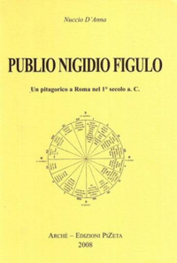 Publio Nigidio Figulo. Un pitagorico a Roma nel 1°secolo a. C. - Nuccio D'Anna | Kritjur.org