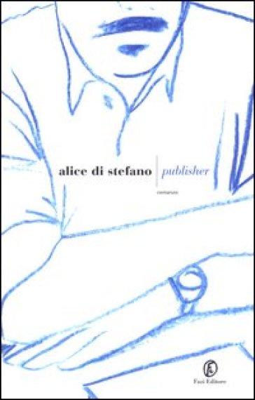 Publisher - Alice Di Stefano |