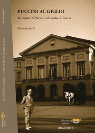 Puccini al Giglio. Le opere di Puccini al teatro di Lucca