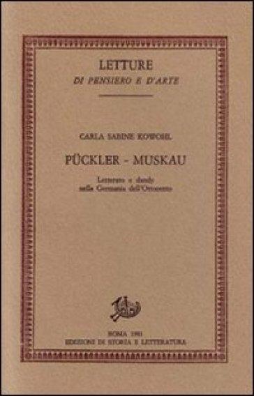 Puckler-Muskau. Letterato e dandy nella Germania dell'Ottocento - Carla S. Kowohl |