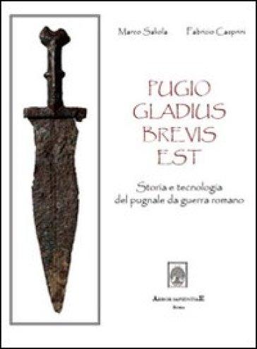 Pugio gladius brevis est. Storia e tecnologia del pugnale da guerra romano - Marco Saliola  