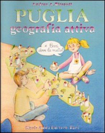 Puglia. Geografia attiva. Perché e come - Andrea A. Bissanti  