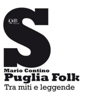 Puglia folk. Tra miti e leggende - Mario Contino  