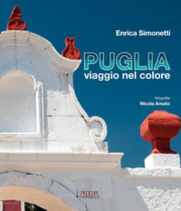Puglia, viaggio nel colore. Ediz. illustrata - Enrica Simonetti  