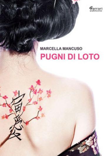 Pugni di loto - Marcella Mancuso |