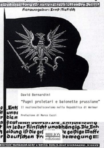 «Pugni proletari e baionette prussiane». Il nazionalbolscevismo nella Repubblica di Weimar - David Bernardini |