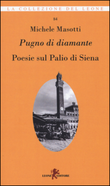 Pugno di diamante. Poesie sul Palio di Siena - Michele Masotti |